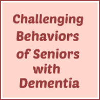 Challenging Behaviors of Seniors with Dementia