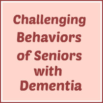 Challenging Behaviors of Seniors with Dementia